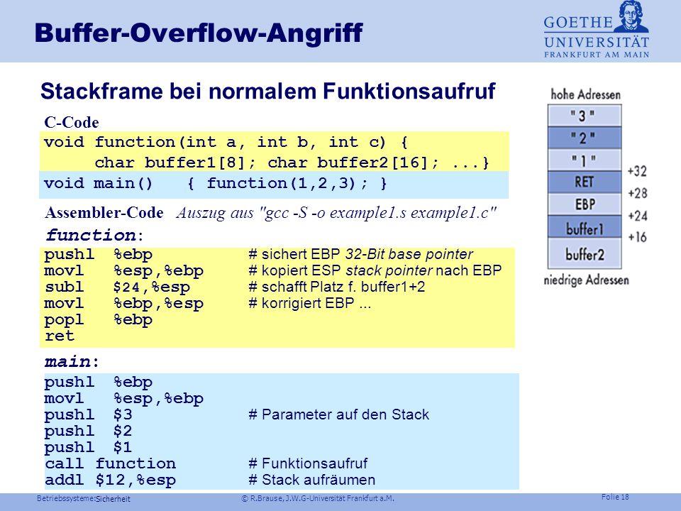 Betriebssysteme: © R.Brause, J.W.G-Universität Frankfurt a.M. Folie 17 Sicherheit Einbruchsmöglichkeiten Kontrollübernahme durch Buffer-Overflow > 90%