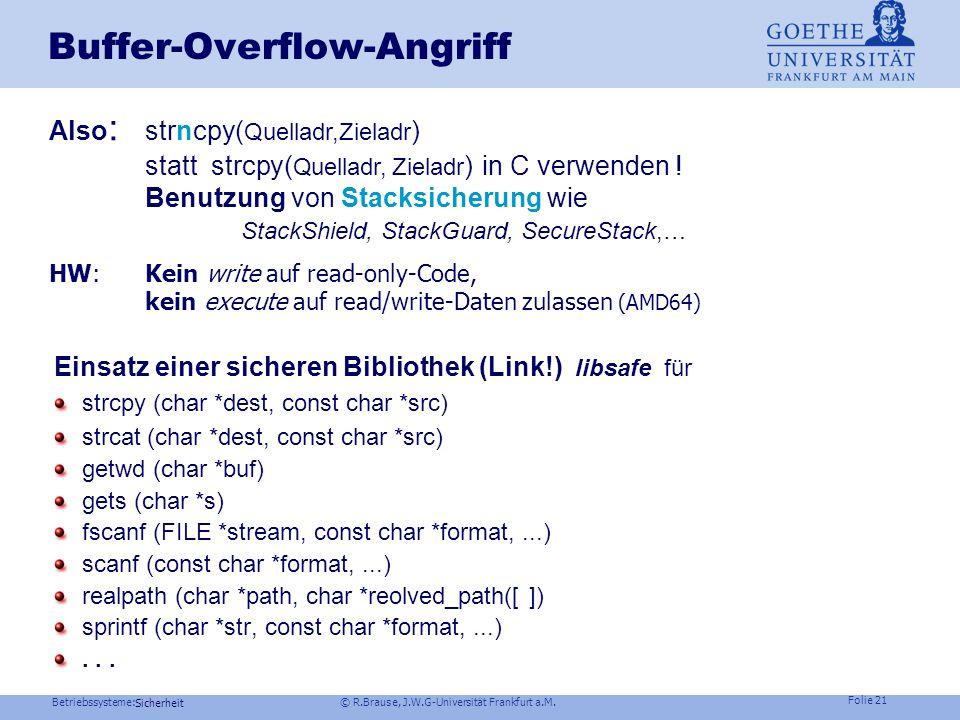 Betriebssysteme: © R.Brause, J.W.G-Universität Frankfurt a.M. Folie 20 Sicherheit Buffer-Overflow-Angriff Kodierung des Angriffstrings unsicherer Ort