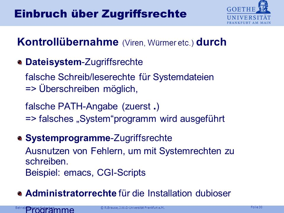 Betriebssysteme: © R.Brause, J.W.G-Universität Frankfurt a.M. Folie 29 Sicherheit Zugriffsrechte und Authentifizierung Sicherheit – Wozu? Einbruchsmög