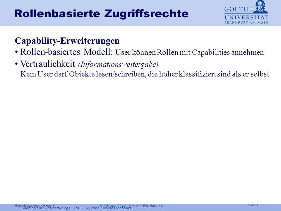 Betriebssysteme: © R.Brause, J.W.G-Universität Frankfurt a.M. Folie 32 Sicherheit Frage Angenommen, Sie haben 8 Nutzer und 16 Dateien,wieviele ACL gib