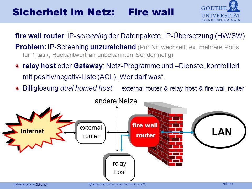 Betriebssysteme: © R.Brause, J.W.G-Universität Frankfurt a.M. Folie 38 Sicherheit Zugriffsrechte und Authentifizierung Sicherheit – Wozu? Einbruchsmög