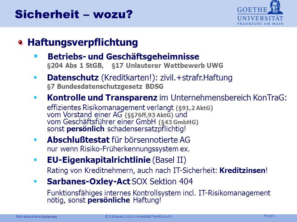 Betriebssysteme: © R.Brause, J.W.G-Universität Frankfurt a.M. Folie 3 Sicherheit Sicherheit – wozu? Sicherheit ist kein technisches Problem, sondern e