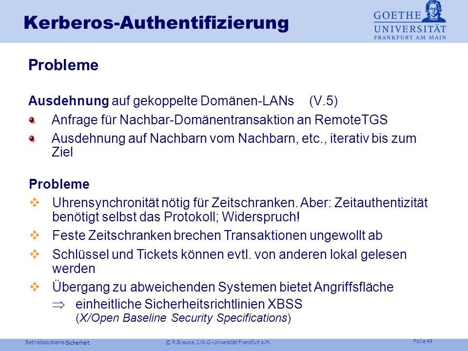 Betriebssysteme: © R.Brause, J.W.G-Universität Frankfurt a.M. Folie 48 Sicherheit Kerberos-Authentifizierung Vorteile Kopie der Ausweise oder Tickets