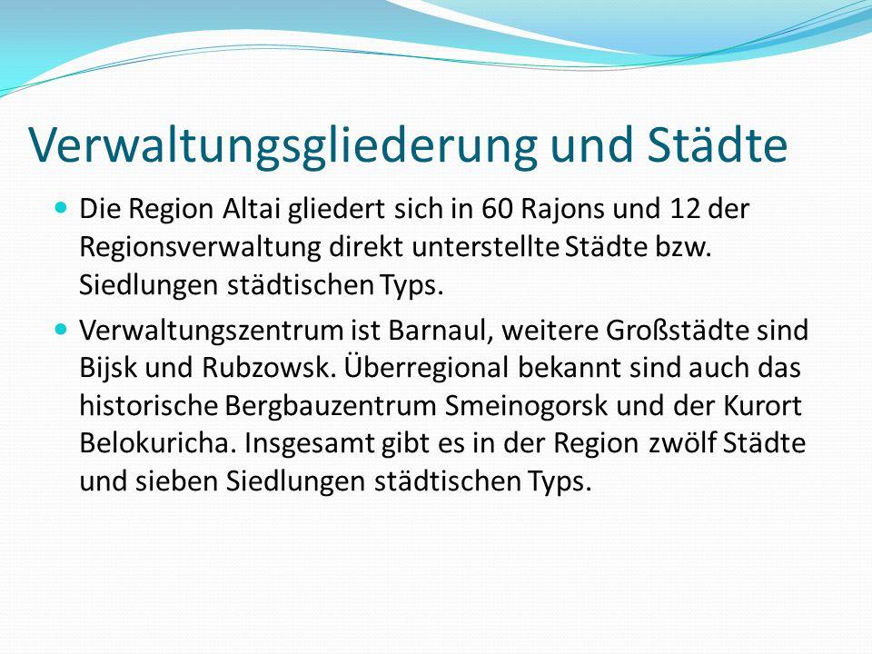 Verwaltungsgliederung und Städte Die Region Altai gliedert sich in 60 Rajons und 12 der Regionsverwaltung direkt unterstellte Städte bzw. Siedlungen s