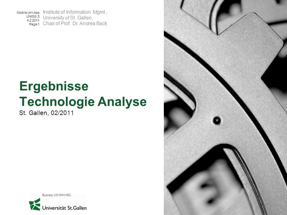 Mobile Uni-App UNISG.3 4.2.2011 Page 1 Ergebnisse Technologie Analyse St. Gallen, 02/2011 Institute of Information Mgmt., University of St. Gallen, Ch