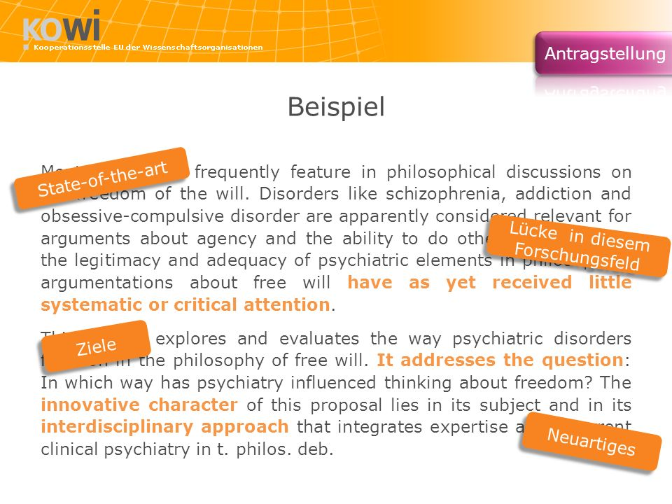 Beispiel Mental disorders frequently feature in philosophical discussions on the freedom of the will. Disorders like schizophrenia, addiction and obse