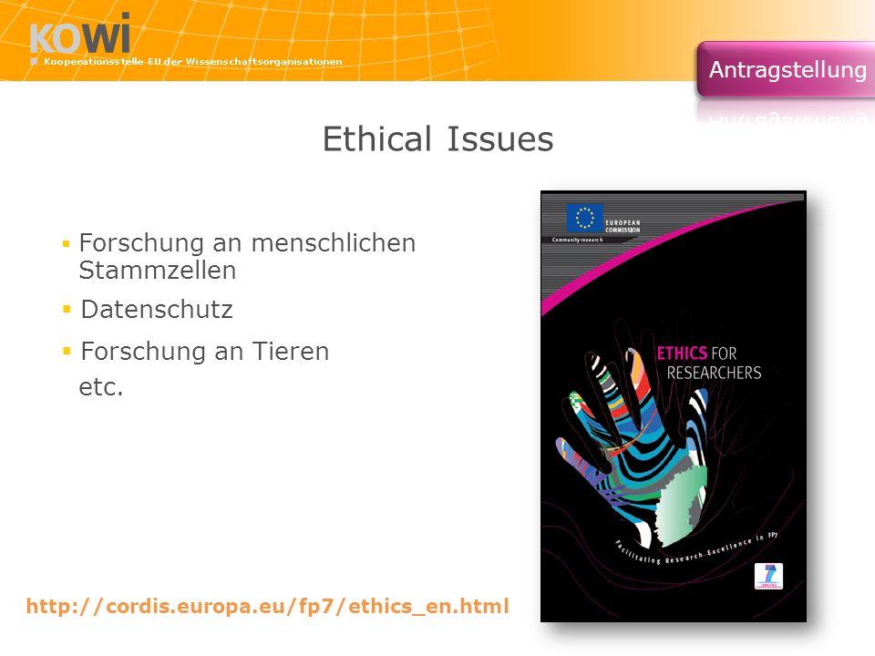 Ethical Issues Forschung an menschlichen Stammzellen Datenschutz Forschung an Tieren etc. http://cordis.europa.eu/fp7/ethics_en.html