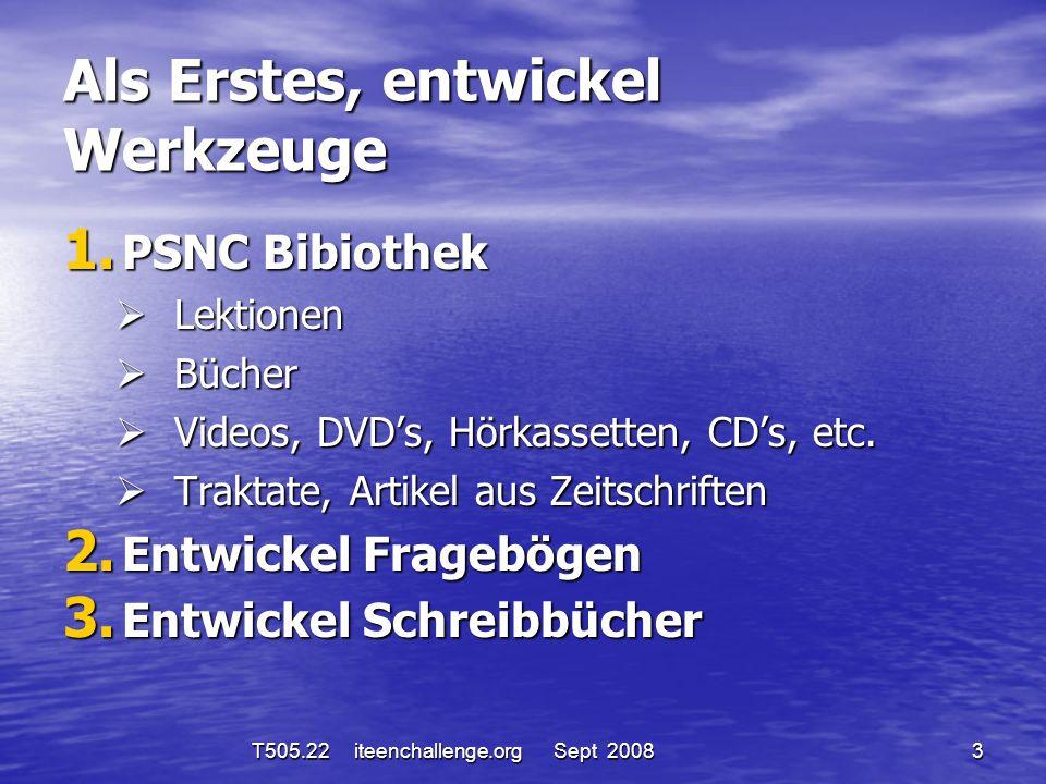 Als Erstes, entwickel Werkzeuge 1. PSNC Bibiothek Lektionen Lektionen Bücher Bücher Videos, DVDs, Hörkassetten, CDs, etc. Videos, DVDs, Hörkassetten,