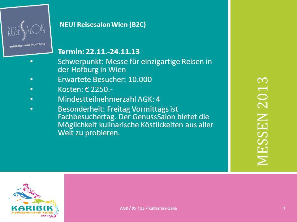MESSEN 2013 NEU! Reisesalon Wien (B2C) Termin: 22.11.-24.11.13 Schwerpunkt: Messe für einzigartige Reisen in der Hofburg in Wien Erwartete Besucher: 1