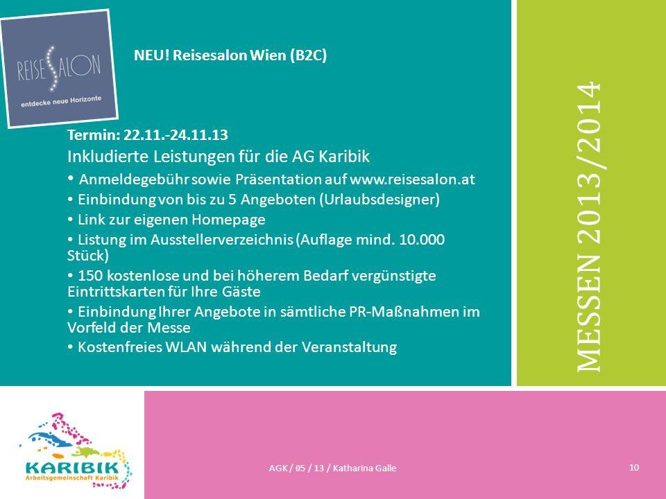 MESSEN 2013/2014 NEU! Reisesalon Wien (B2C) Termin: 22.11.-24.11.13 Inkludierte Leistungen für die AG Karibik Anmeldegebühr sowie Präsentation auf www