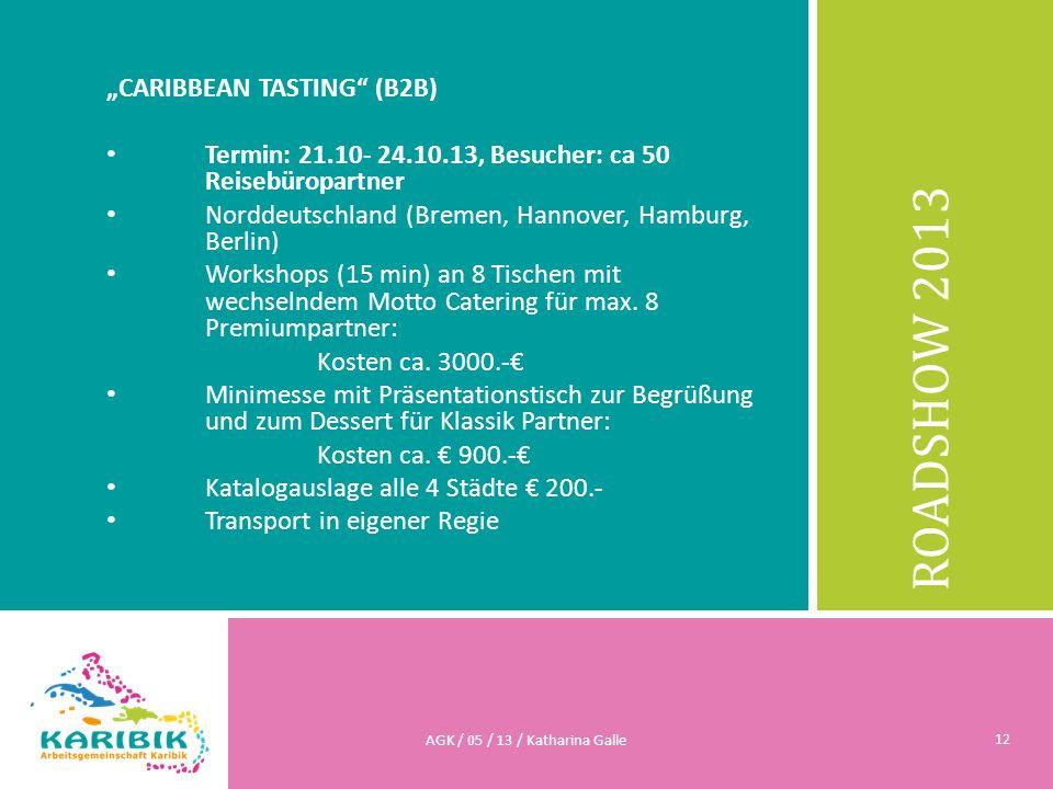 ROADSHOW 2013 CARIBBEAN TASTING (B2B) Termin: 21.10- 24.10.13, Besucher: ca 50 Reisebüropartner Norddeutschland (Bremen, Hannover, Hamburg, Berlin) Wo
