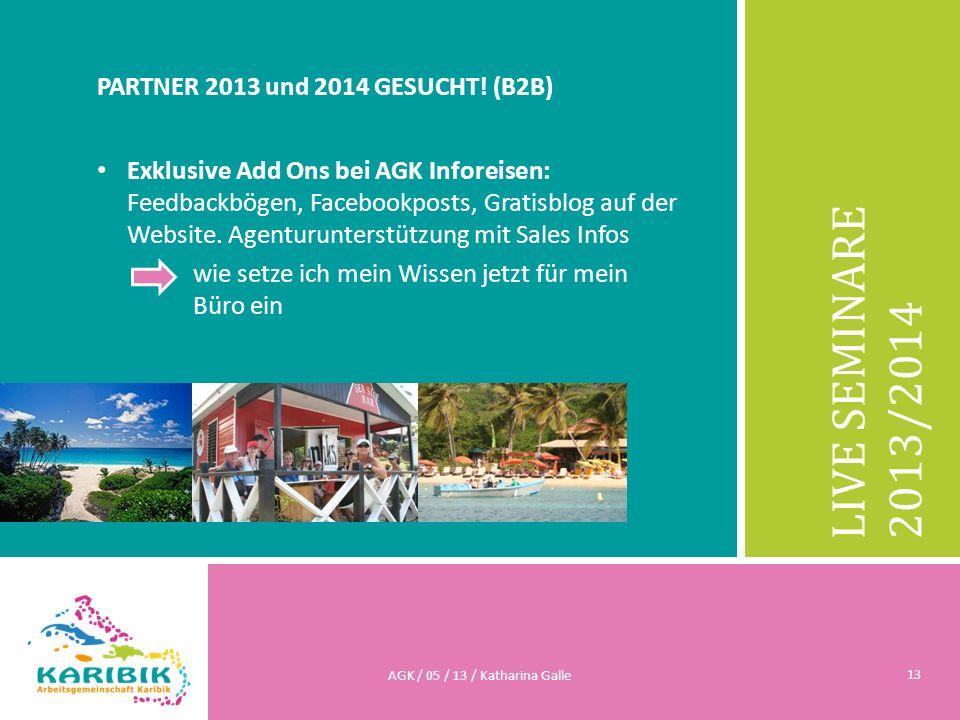 LIVE SEMINARE 2013/2014 PARTNER 2013 und 2014 GESUCHT! (B2B) Exklusive Add Ons bei AGK Inforeisen: Feedbackbögen, Facebookposts, Gratisblog auf der We
