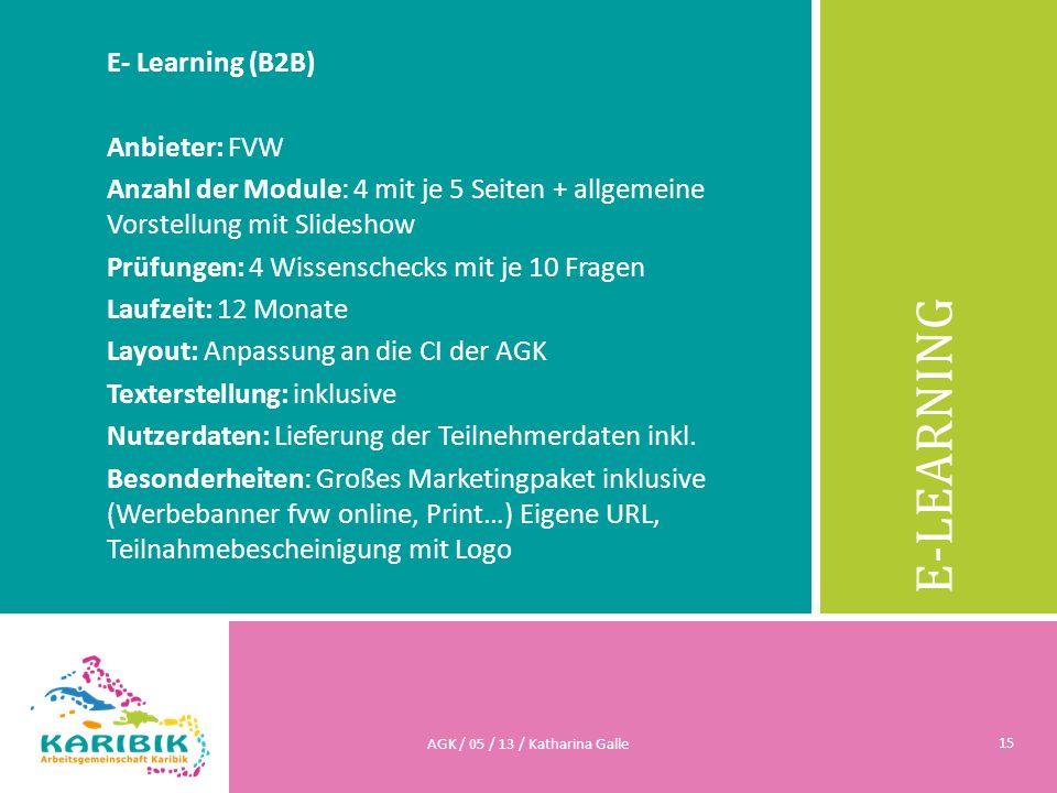 E-LEARNING E- Learning (B2B) Anbieter: FVW Anzahl der Module: 4 mit je 5 Seiten + allgemeine Vorstellung mit Slideshow Prüfungen: 4 Wissenschecks mit