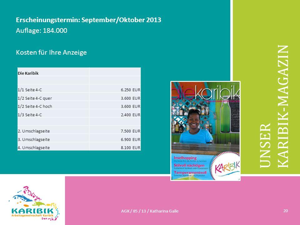 UNSER KARIBIK-MAGAZIN Erscheinungstermin: September/Oktober 2013 Auflage: 184.000 Kosten für Ihre Anzeige AGK / 05 / 13 / Katharina Galle 20 Die Karib