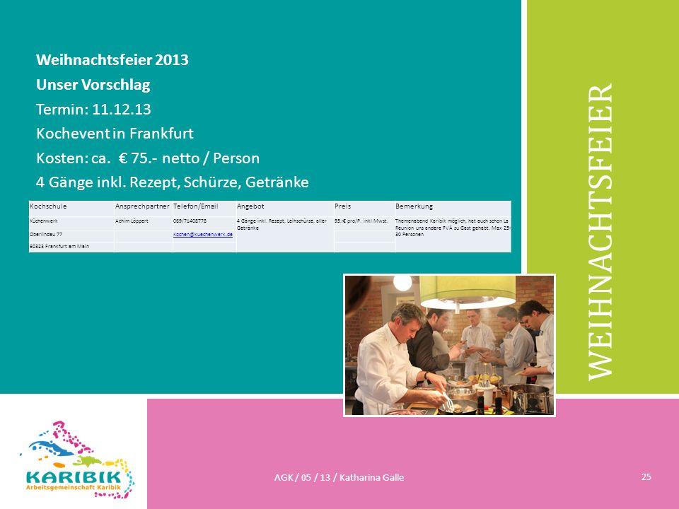 WEIHNACHTSFEIER Weihnachtsfeier 2013 Unser Vorschlag Termin: 11.12.13 Kochevent in Frankfurt Kosten: ca. 75.- netto / Person 4 Gänge inkl. Rezept, Sch