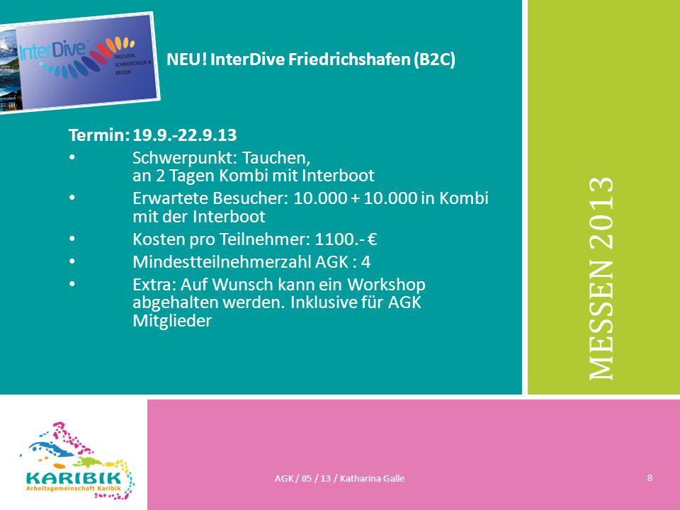 MESSEN 2013 NEU! InterDive Friedrichshafen (B2C) Termin: 19.9.-22.9.13 Schwerpunkt: Tauchen, an 2 Tagen Kombi mit Interboot Erwartete Besucher: 10.000