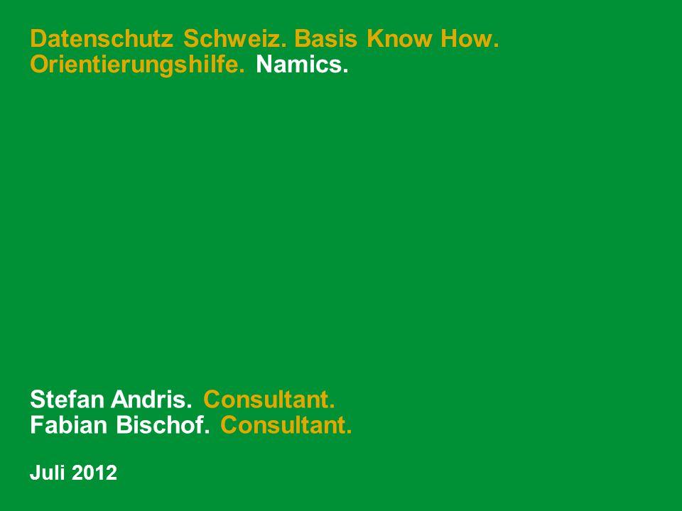 Datenschutz Schweiz. Basis Know How. Orientierungshilfe. Namics. Stefan Andris. Consultant. Fabian Bischof. Consultant. Juli 2012