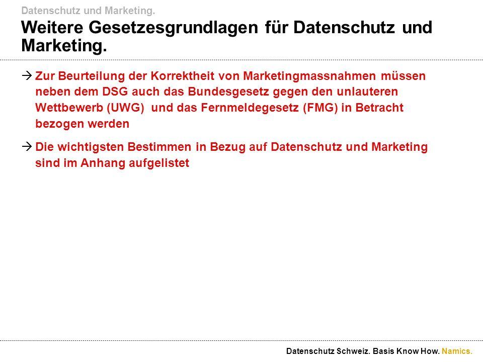 Namics. Weitere Gesetzesgrundlagen für Datenschutz und Marketing. Zur Beurteilung der Korrektheit von Marketingmassnahmen müssen neben dem DSG auch da