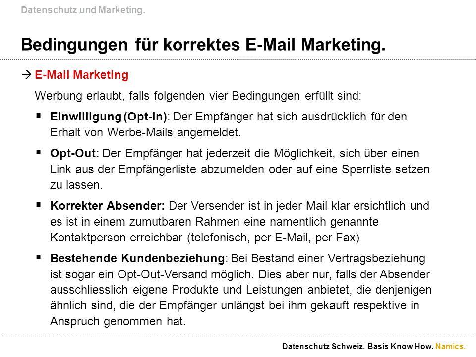 Namics. Bedingungen für korrektes E-Mail Marketing. E-Mail Marketing Werbung erlaubt, falls folgenden vier Bedingungen erfüllt sind: Einwilligung (Opt