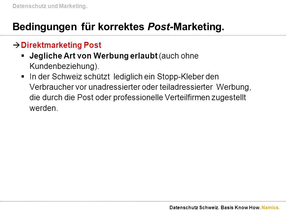 Namics. Bedingungen für korrektes Post-Marketing. Direktmarketing Post Jegliche Art von Werbung erlaubt (auch ohne Kundenbeziehung). In der Schweiz sc