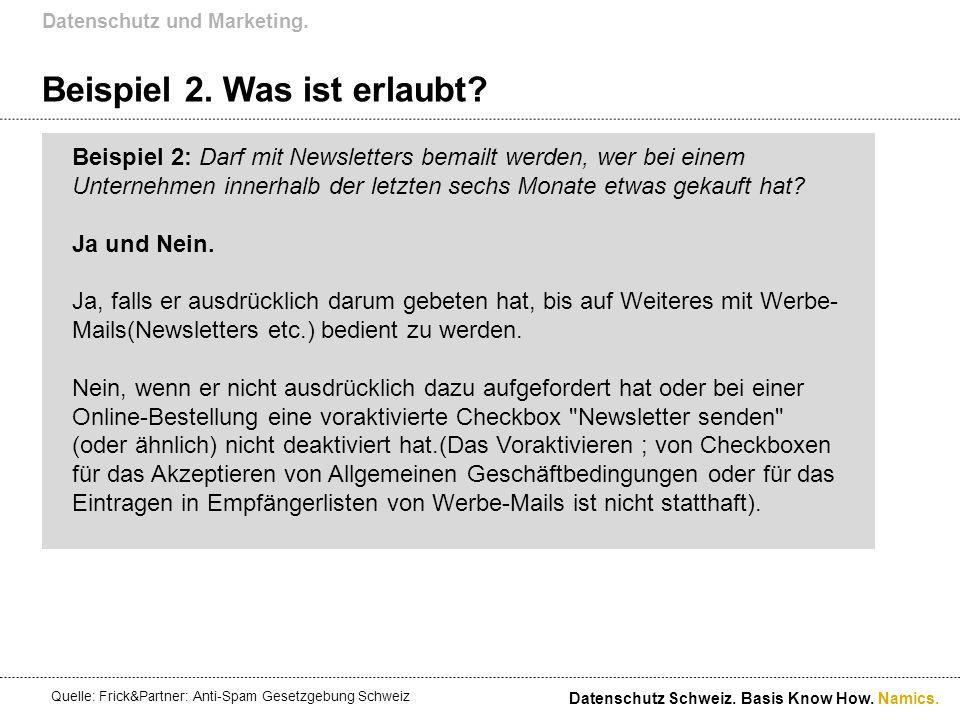 Namics. Beispiel 2. Was ist erlaubt? Datenschutz und Marketing. Datenschutz Schweiz. Basis Know How. Beispiel 2: Darf mit Newsletters bemailt werden,