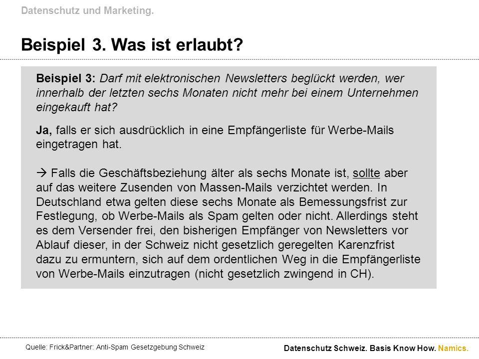 Namics. Beispiel 3. Was ist erlaubt? Datenschutz und Marketing. Datenschutz Schweiz. Basis Know How. Beispiel 3: Darf mit elektronischen Newsletters b