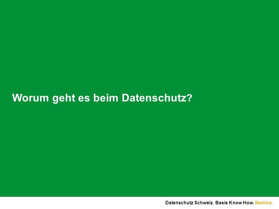 Namics. Worum geht es beim Datenschutz ? Datenschutz Schweiz. Basis Know How.