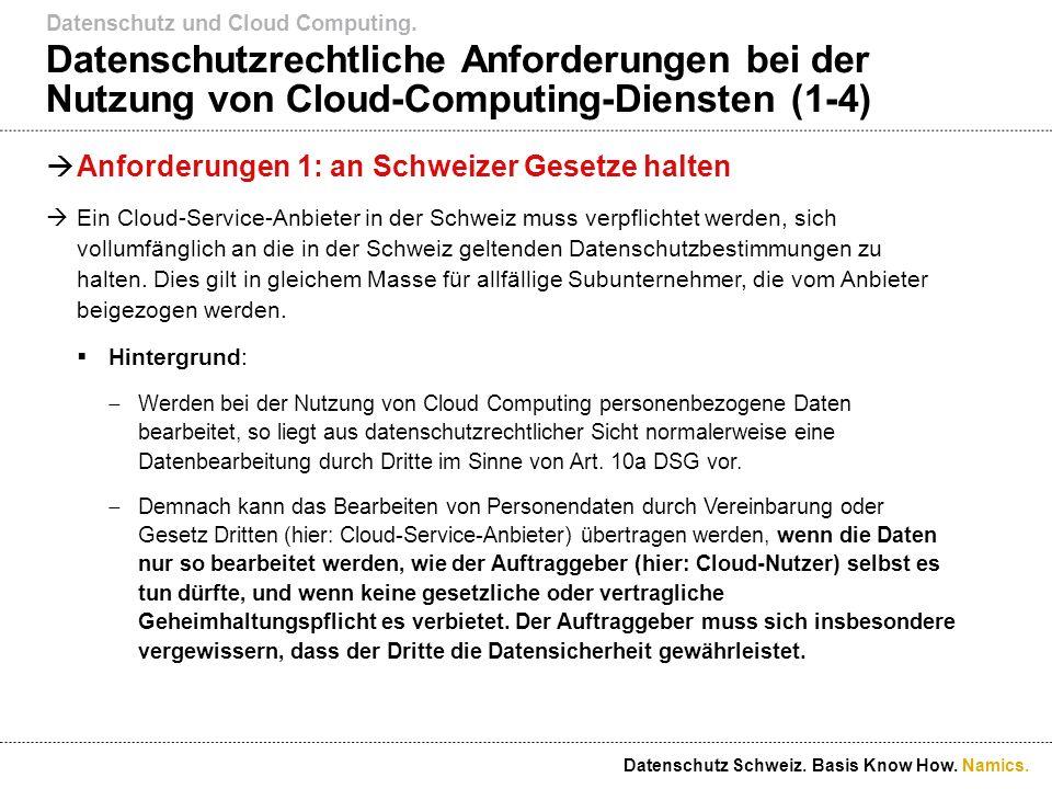 Namics. Datenschutzrechtliche Anforderungen bei der Nutzung von Cloud-Computing-Diensten (1-4) Anforderungen 1: an Schweizer Gesetze halten Ein Cloud-