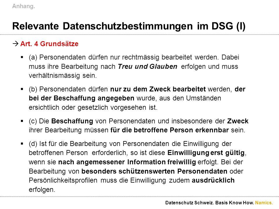 Namics. Relevante Datenschutzbestimmungen im DSG (I) Art. 4 Grundsätze (a) Personendaten dürfen nur rechtmässig bearbeitet werden. Dabei muss ihre Bea