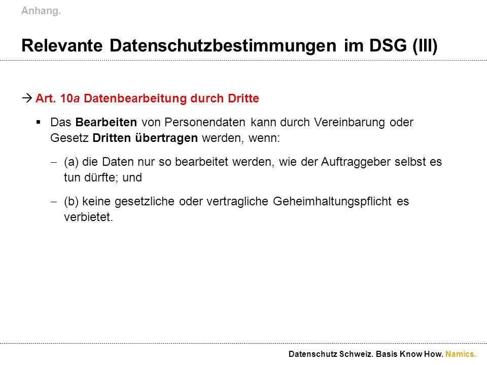 Namics. Relevante Datenschutzbestimmungen im DSG (III) Art. 10a Datenbearbeitung durch Dritte Das Bearbeiten von Personendaten kann durch Vereinbarung