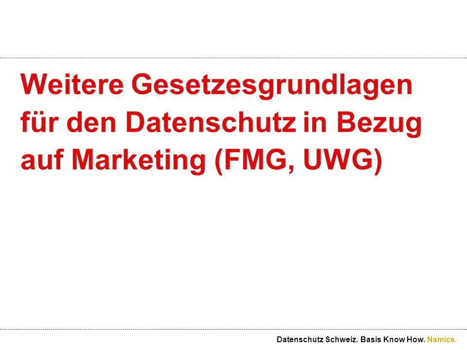 Namics. Weitere Gesetzesgrundlagen für den Datenschutz in Bezug auf Marketing (FMG, UWG) Datenschutz Schweiz. Basis Know How.