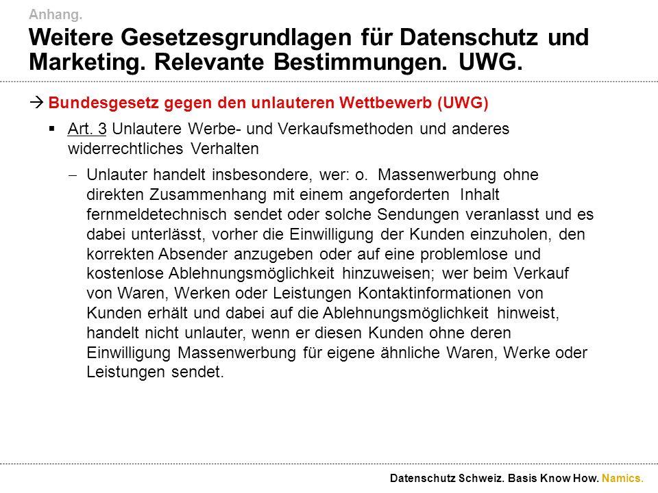Namics. Weitere Gesetzesgrundlagen für Datenschutz und Marketing. Relevante Bestimmungen. UWG. Bundesgesetz gegen den unlauteren Wettbewerb (UWG) Art.