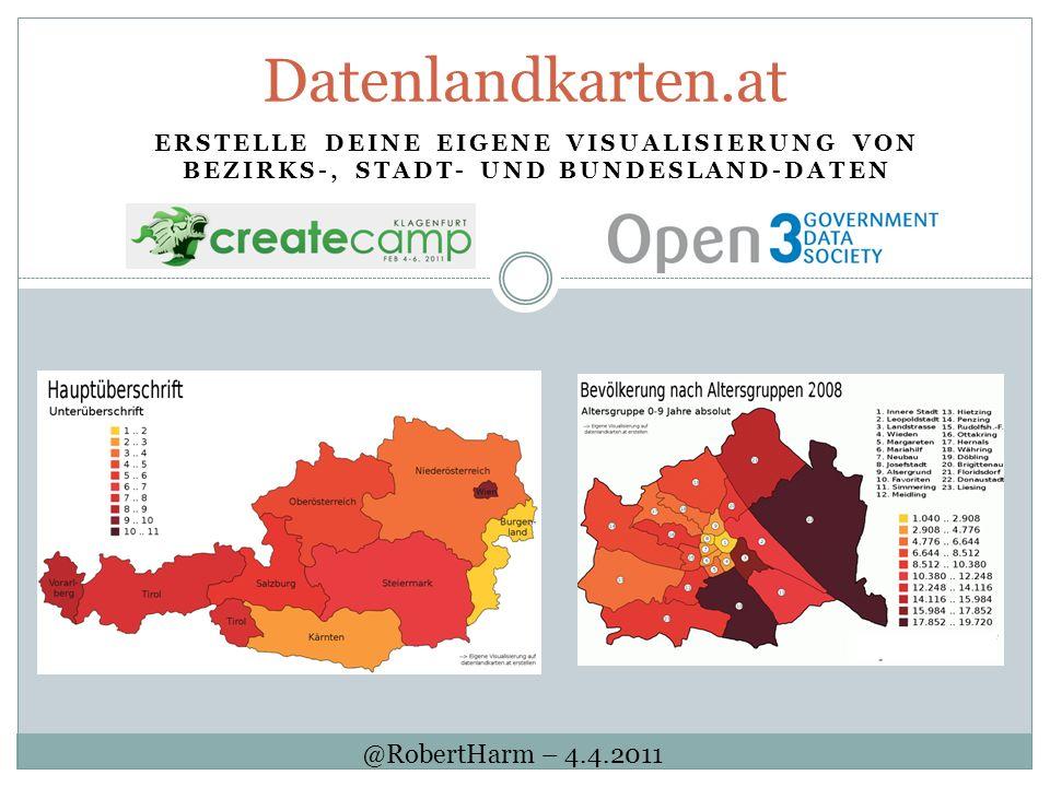 ERSTELLE DEINE EIGENE VISUALISIERUNG VON BEZIRKS-, STADT- UND BUNDESLAND-DATEN Datenlandkarten.at @RobertHarm – 4.4.2011