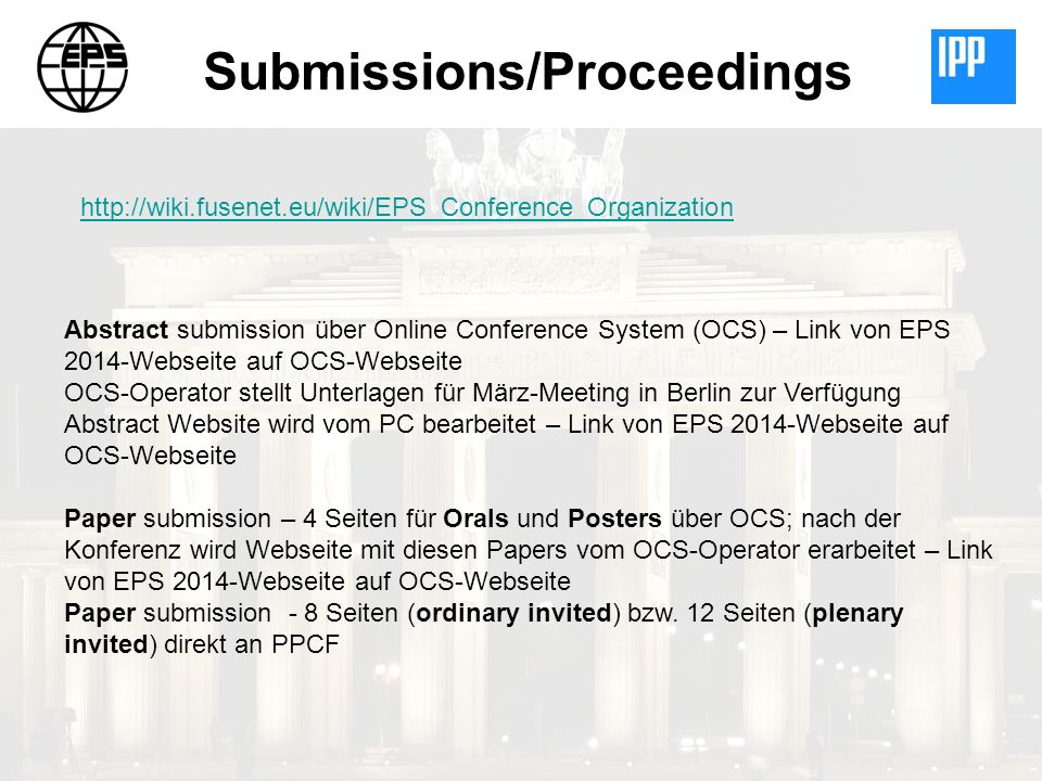 Submissions/Proceedings Abstract submission über Online Conference System (OCS) – Link von EPS 2014-Webseite auf OCS-Webseite OCS-Operator stellt Unte