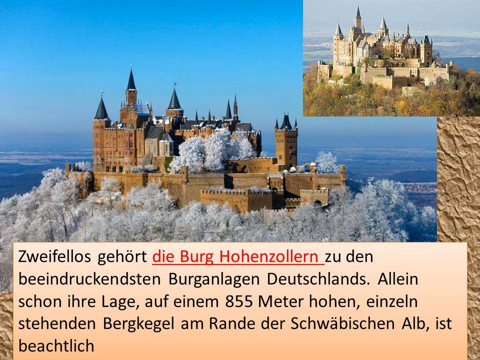 Zweifellos gehört die Burg Hohenzollern zu den beeindruckendsten Burganlagen Deutschlands. Allein schon ihre Lage, auf einem 855 Meter hohen, einzeln