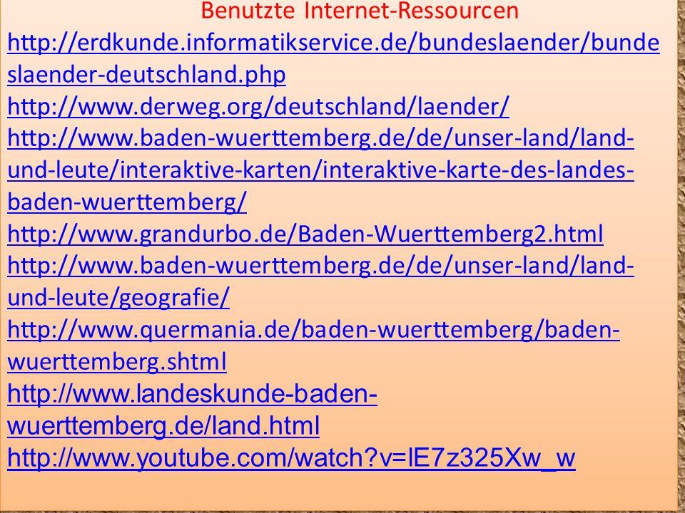 Benutzte Internet-Ressourcen http://erdkunde.informatikservice.de/bundeslaender/bunde slaender-deutschland.php http://www.derweg.org/deutschland/laend