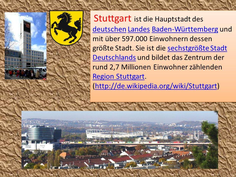 Stuttgart ist die Hauptstadt des deutschen Landes Baden-Württemberg und mit über 597.000 Einwohnern dessen größte Stadt. Sie ist die sechstgrößte Stad