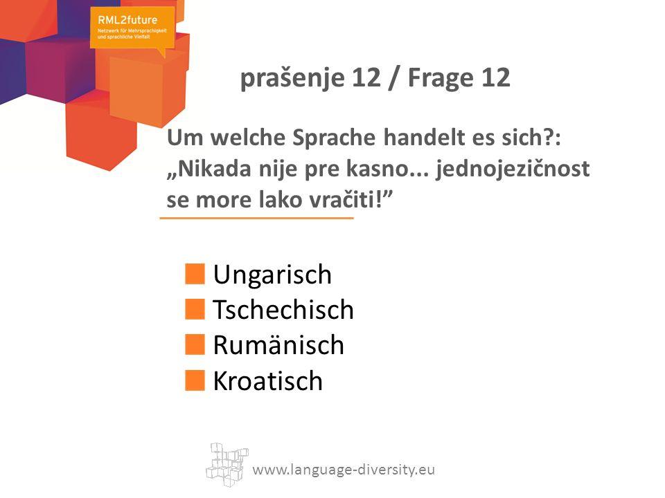 Um welche Sprache handelt es sich?: Nikada nije pre kasno... jednojezičnost se more lako vračiti! Ungarisch Tschechisch Rumänisch Kroatisch www.langua