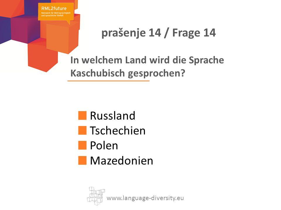 In welchem Land wird die Sprache Kaschubisch gesprochen? Russland Tschechien Polen Mazedonien www.language-diversity.eu prašenje 14 / Frage 14