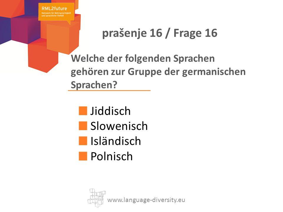 Welche der folgenden Sprachen gehören zur Gruppe der germanischen Sprachen? Jiddisch Slowenisch Isländisch Polnisch www.language-diversity.eu prašenje