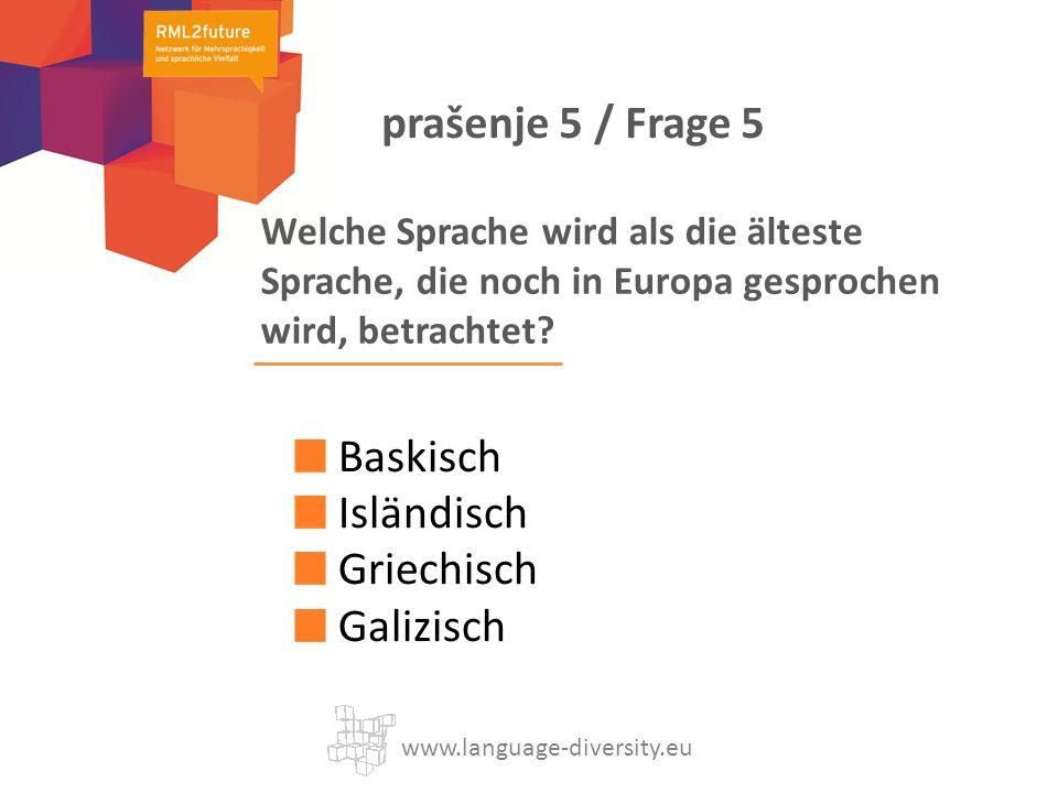 Welche Sprache wird als die älteste Sprache, die noch in Europa gesprochen wird, betrachtet? Baskisch Isländisch Griechisch Galizisch www.language-div