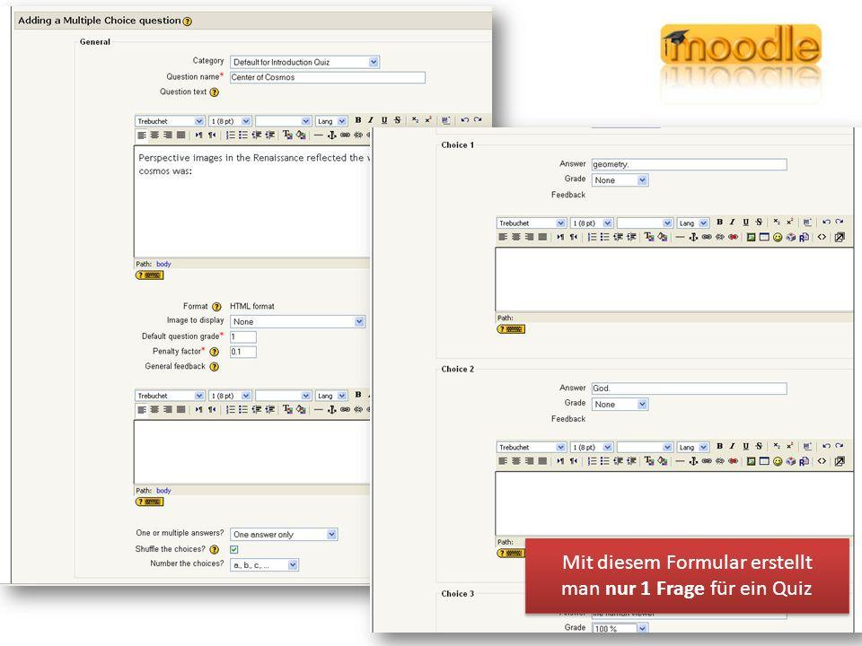 Learn Managment System (Moodle, ILIAS, BSCW) Mit diesem Formular erstellt man nur 1 Frage für ein Quiz