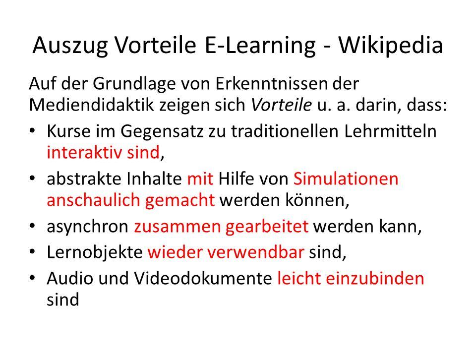 Auszug Vorteile E-Learning - Wikipedia Auf der Grundlage von Erkenntnissen der Mediendidaktik zeigen sich Vorteile u. a. darin, dass: Kurse im Gegensa