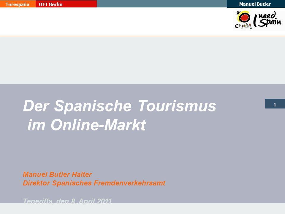 TurespañaOET Berlín Manuel Butler 1 Der Spanische Tourismus im Online-Markt Manuel Butler Halter Direktor Spanisches Fremdenverkehrsamt Teneriffa, den 8.