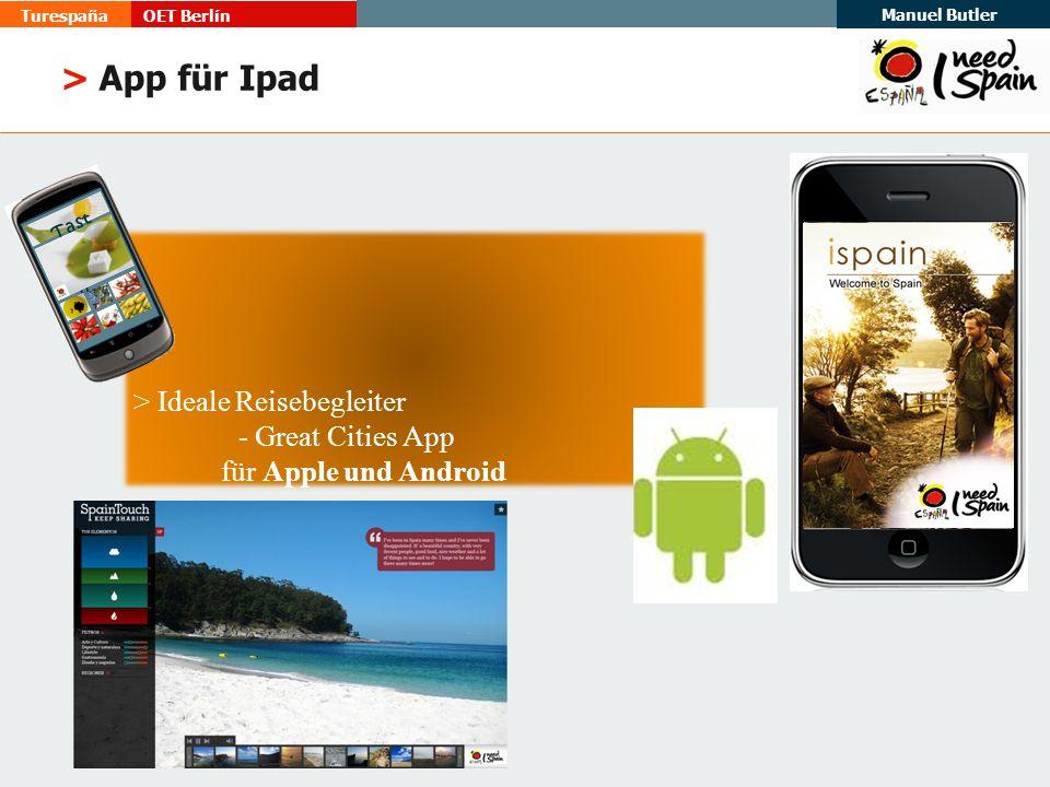 TurespañaOET Berlín Manuel Butler > Ideale Reisebegleiter - Great Cities App für Apple und Android Tast e Spai n > App für Ipad
