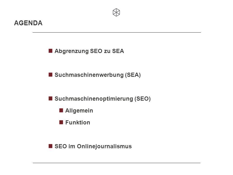 Abgrenzung SEO zu SEA Suchmaschinenwerbung (SEA) Suchmaschinenoptimierung (SEO) Allgemein Funktion SEO im Onlinejournalismus AGENDA