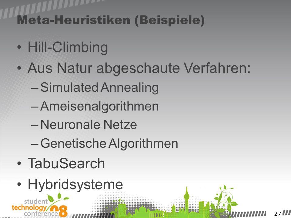 27 Meta-Heuristiken (Beispiele) Hill-Climbing Aus Natur abgeschaute Verfahren: –Simulated Annealing –Ameisenalgorithmen –Neuronale Netze –Genetische A