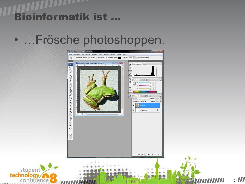 5 Bioinformatik ist … …Frösche photoshoppen.