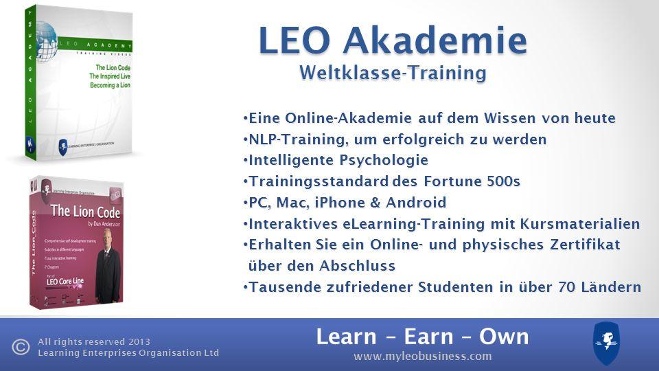 Learn – Earn – Own www.myleobusiness.com All rights reserved 2013 Learning Enterprises Organisation Ltd Jeden Monat gibt es neue Produkte in der LEO Academy LEO Academy Entwickeln Sie eine Erfolgsdenkweise