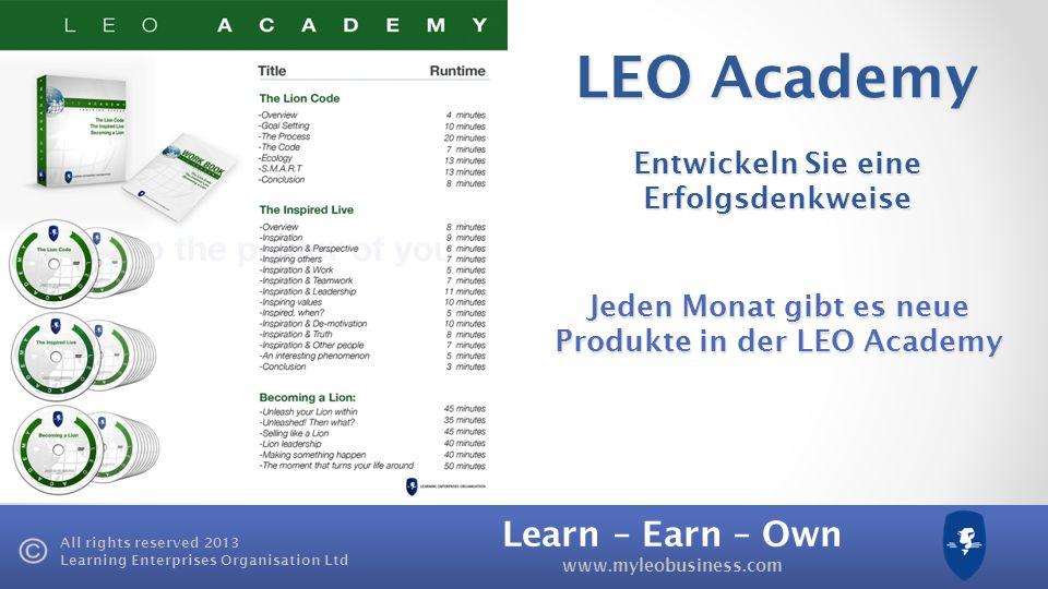 Learn – Earn – Own www.myleobusiness.com All rights reserved 2013 Learning Enterprises Organisation Ltd LEO Tower BOA Geschäftsinhaberprämie 20.000 £ Freiheit ist, Ihr eigenes Geschäft, Immobilie, Beteiligungen zu besitzen Lion Prämie 100.000 £